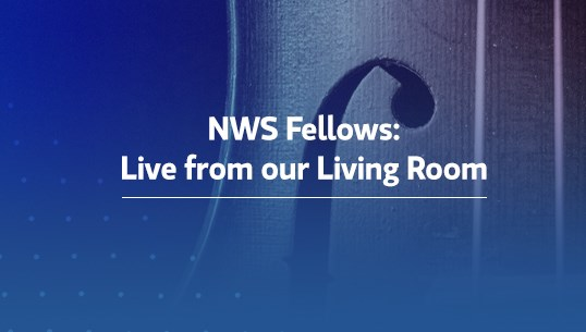 NWS Fellows: Live from our Living Room Click here to watch.